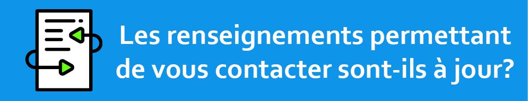 Les renseignements permettant de vous contacter sont-ils à jour?